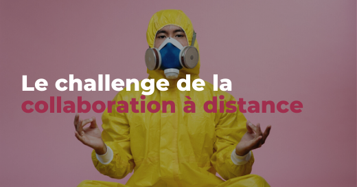 Le challenge de la collaboration à distance